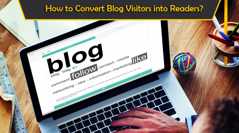 How to Convert Blog Visitors into Readers
