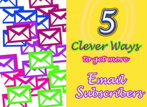 5 Clever Ways to Get More Email Subscribers