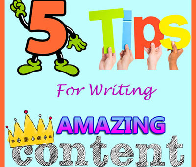 5 Tips for Writing Amazing Content!